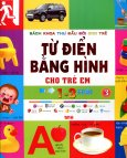 Bách Khoa Thư Đầu Đời Cho Trẻ - Từ Điển Bằng Hình Cho Trẻ Em - Từ 1 - 3 Tuổi (Tập 3)