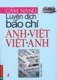 Cẩm Nang Luyện Dịch Báo Chí Anh Việt - Việt Anh
