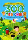 300 Trò Chơi Phát Triển Trí Tuệ Cho Trẻ - 6 Tuổi