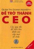 Quản Trị Doanh Nghiệp - Để Trở Thành CEO - Các Quy Tắc Để Tiến Lên Đỉnh Cao Của Mọi Tổ Chức