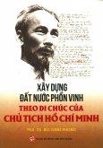 Xây Dựng Đất Nước Phồn Vinh Theo Di Chúc Của Chủ Tịch Hồ Chí Minh