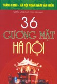 Bộ Sách Kỷ Niệm Ngàn Năm Thăng Long - Hà Nội - 36 Gương Mặt Hà Nội