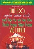 Bộ Sách Kỷ Niệm Ngàn Năm Thăng Long - Hà Nội - Thủ Đô Ngàn Năm Tuổi - Nơi Hội Tụ Và Lan Tỏa Tinh Hoa Văn Hóa Việt Nam