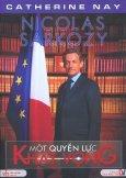 Nicolas Sarkozy Một Quyền Lực Khát Vọng