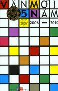 Văn Mới 5 Năm 2006 - 2010 - Hợp Tuyển Văn Xuôi Của Tác Giả Mới Và Tác Giả Đang Được Mến Mộ