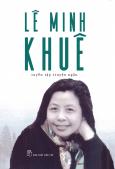 Lê Minh Khuê - Tuyển Tập Truyện Ngắn