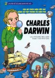Chuyện Kể Về Danh Nhân Thế Giới - Cậu Bé Thực Hiện Ước Mơ Bằng Sự Tập Trung Và Kiên Trì - Charles Darwin