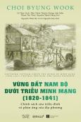 Góc Nhìn Sử Việt - Vùng Đất Nam Bộ Dưới Triều Minh Mạng (1820 - 1841)