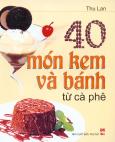 40 Món Kem Và Bánh Từ Cà Phê