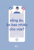 Sống Ảo, Ảo Bao Nhiêu Cho Vừa?