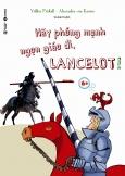 Hãy Phóng Mạnh Ngọn Giáo Đi, Lancelot!