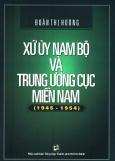 Xứ Ủy Nam Bộ Và Trung Ương Cục Miền Nam (1945 - 1954)
