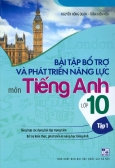 Bài Tập Bổ Trợ Và Phát Triển Năng Lực Môn Tiếng Anh Lớp 10 - Tập 1