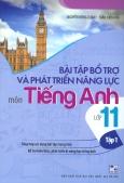 Bài Tập Bổ Trợ Và Phát Triển Năng Lực Môn Tiếng Anh Lớp 11 - Tập 1