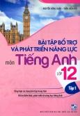 Bài Tập Bổ Trợ Và Phát Triển Năng Lực Môn Tiếng Anh Lớp 12 - Tập 1