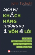 Dịch Vụ Khách Hàng Thương Vụ 1 Vốn 4 Lời - Át Chủ Bài Vượt Xa Mọi Đối Thủ Của Các Đại Doanh Nghiệp Hàng Đầu Thế Giới