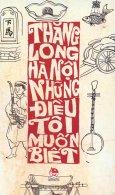 Thăng Long - Hà Nội Những Điều Tôi Muốn Biết