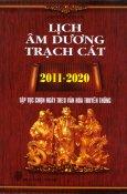 Lịch Âm Dương Trạch Cát 2011 - 2020 - Tập Tục Chọn Ngày Theo Văn Hóa Truyền Thống