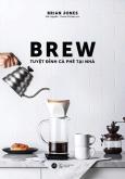 Brew - Tuyệt Đỉnh Cà Phê Tại Nhà