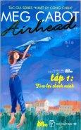 Airhead - Tập 1: Tìm Lại Chính Mình - Tủ Sách Teen Thế Kỷ 21 Của Báo Hoa Học Trò