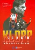 Jurgen Klopp - Thổi Bùng Huyên Náo