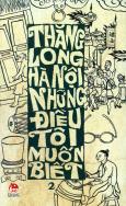 Thăng Long Hà Nội Những Điều Tôi Muốn Biết - Tập 2