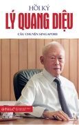 Hồi Ký Lý Quang Diệu - Tập 1: Câu Chuyện Singapore (Tái Bản 2020)