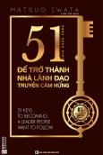 51 Chìa Khóa Vàng Để Trở Thành Nhà Lãnh Đạo Truyền Cảm Hứng