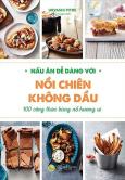 Nấu Ăn Dễ Dàng Với Nồi Chiên Không Dầu - 100 Công Thức Bùng Nổ Hương Vị