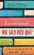 Làm Thế Nào Để Đọc Sách Hiệu Quả? (Tái Bản 2020)