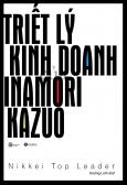 Triết Lý Kinh Doanh Của Inamori Kazuo (Tái Bản 2020)
