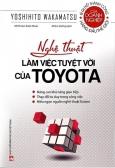 Nghệ Thuật Làm Việc Tuyệt Vời Của Toyota (Tái Bản 2020)