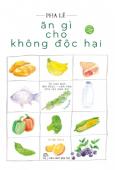 Ăn Gì Cho Không Độc Hại (Tái Bản 2020)