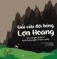 Giải Cứu Đội Bóng Lợn Hoang - Câu Chuyện Thần Kì Dưới Hang Ngầm Tham Luang