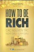 How To Be Rich - Các Nguyên Tắc Nghĩ Giàu - Làm Giàu