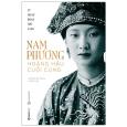 Nam Phương - Hoàng Hậu Cuối Cùng (Tái Bản 2020)
