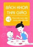 Bách Khoa Thai Giáo - Tập 2: Phát Triển Toàn Diện Trong Năm Đầu Đời