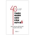 40 Thói Quen Xấu Cần Vứt Bỏ - Hành Trình Thay Đổi Bản Thân Đơn Giản Và Bền Vững