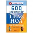 600 Câu Giao Tiếp Tiếng Hoa - Cuộc Sống Hằng Ngày