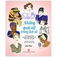 """Những Quái Nữ Trong Lịch Sử - 100 Bóng Hồng """"Không Phải Dạng Vừa"""" Thay Đổi Thế Giới"""