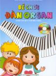 Bé Chơi Đàn Organ - Dành Cho Bé Ở Tuổi Mẫu Giáo + Kèm 1 Đĩa CD