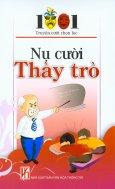 Nụ Cười Thày Trò - 1001 Truyện Cười Chọn Lọc