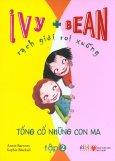 Ivy + Bean - Rạch Giời Rơi Xuống - Tập 2: Tống Cổ Những Con Ma