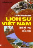 Trắc Nghiệm Lịch Sử Việt Nam - Thời Kỳ 1945 Đến 2006