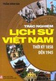Trắc Nghiệm Lịch Sử Việt Nam - Thời Kỳ 1858 Đến 1945