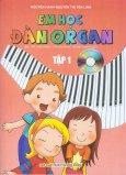 Em Học Đàn Organ - Tập 1 - Kèm 1 Đĩa CD (Bài Tập Ứng Dụng Các Bài Nhạc Trong Sinh Hoạt)