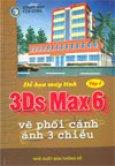 3Ds Max 6 - Vẽ phối cảnh ảnh 3 chiều (bộ 2 tập)