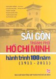 Sài Gòn Thành Phố Hồ Chí Minh - Hành Trình 100 Năm (1911-2011)