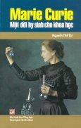 Marie Curie - Một Đời Hy Sinh Cho Khoa Học