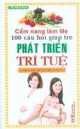 Cẩm Nang Làm Mẹ - 100 Câu Hỏi Giúp Trẻ Phát Triển Trí Tuệ (Dành Cho Trẻ Từ 0 Đến 3 Tuổi)